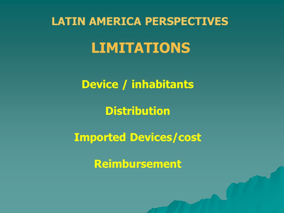 LATIN AMERICA PERSPECTIVES LIMITATIONS Device / inhabitants Distribution Imported Devices/cost Reimbursement