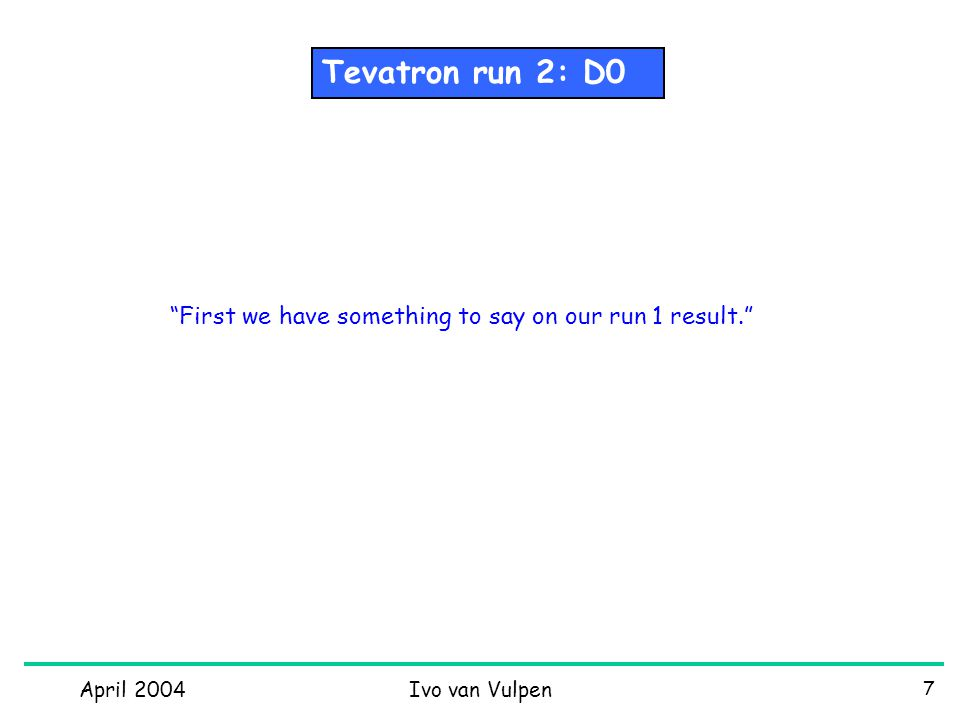 April 2004Ivo van Vulpen 8 New D0 analysis technique: Tevatron run 1: D0 Use only 4 jet (clean) events (22 events instead of 77 previously) & all combinations Basically same as difference between: Can it be so important ?.