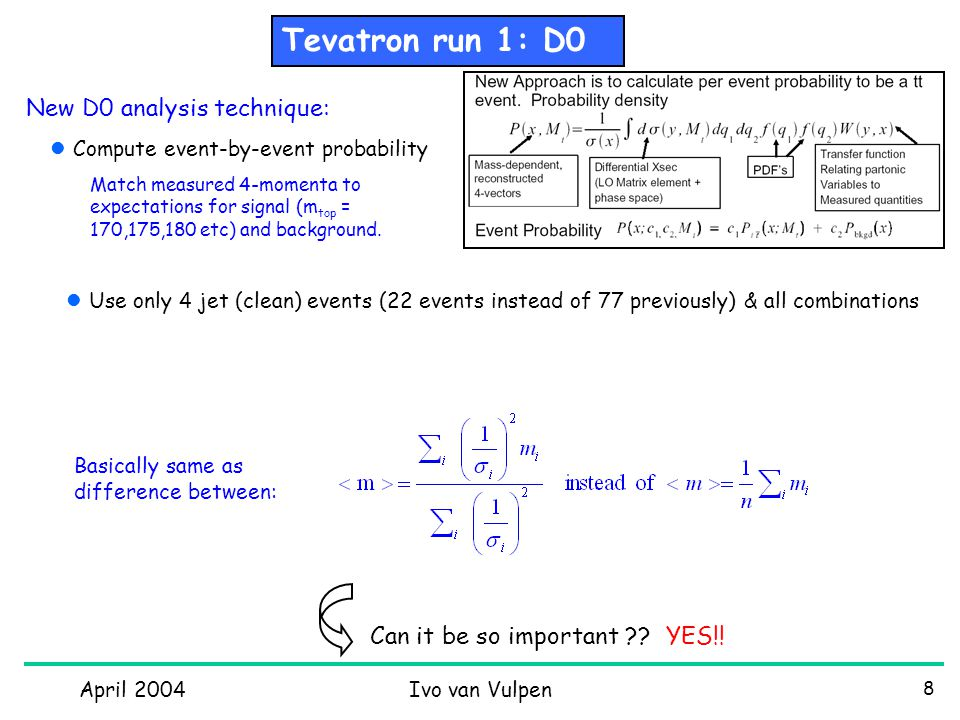 April 2004Ivo van Vulpen 9 91 events 22 events D0 l+jets (old) (new) As if you had 2.4 times more data M top moves up by  7 GeV !!.
