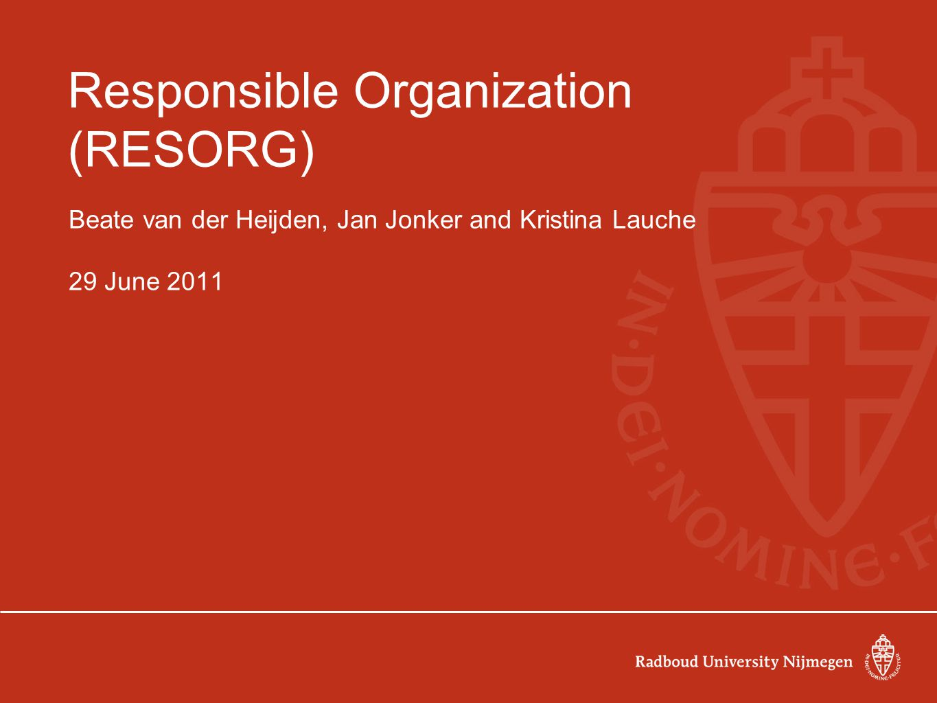 Responsible Organization (RESORG) Beate van der Heijden, Jan Jonker and Kristina Lauche 29 June 2011