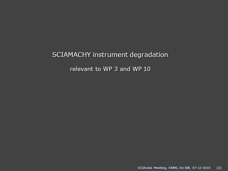 (2) SCIAMACHY instrument degradation relevant to WP 3 and WP 10
