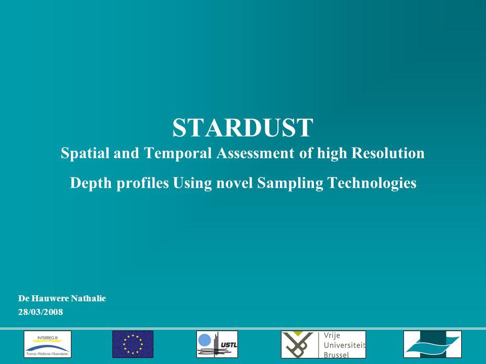 STARDUST Spatial and Temporal Assessment of high Resolution Depth profiles Using novel Sampling Technologies De Hauwere Nathalie 28/03/2008