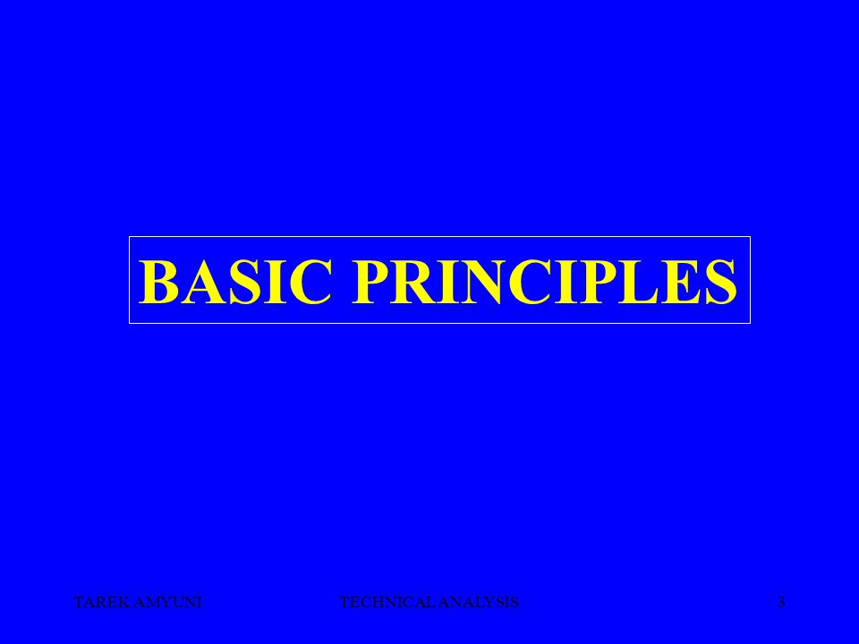 TAREK AMYUNITECHNICAL ANALYSIS3 BASIC PRINCIPLES