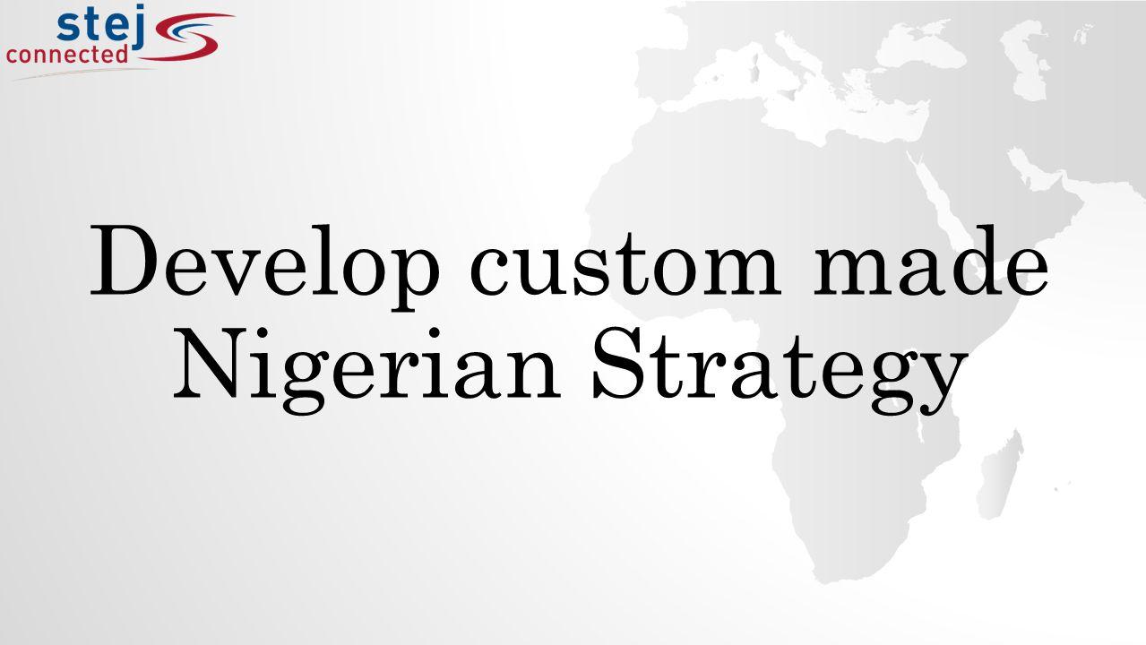 Develop custom made Nigerian Strategy