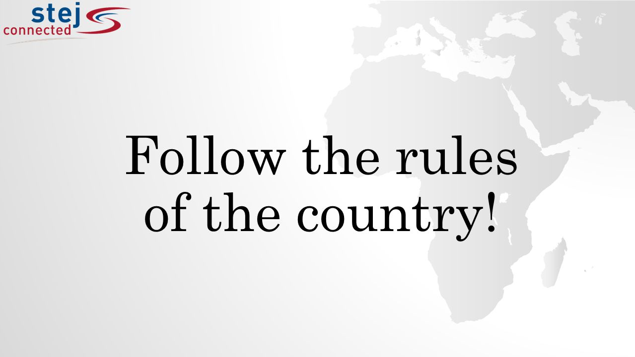Follow the rules of the country!