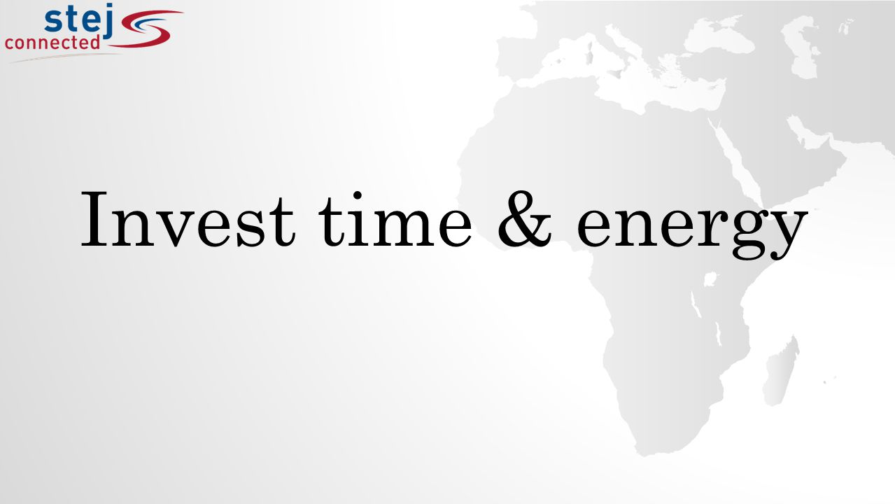 Invest time & energy