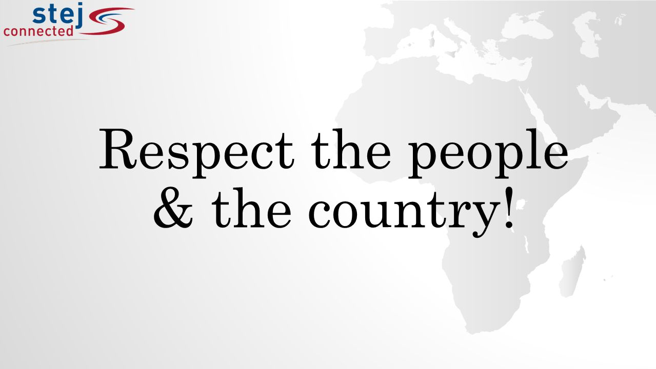 Respect the people & the country!