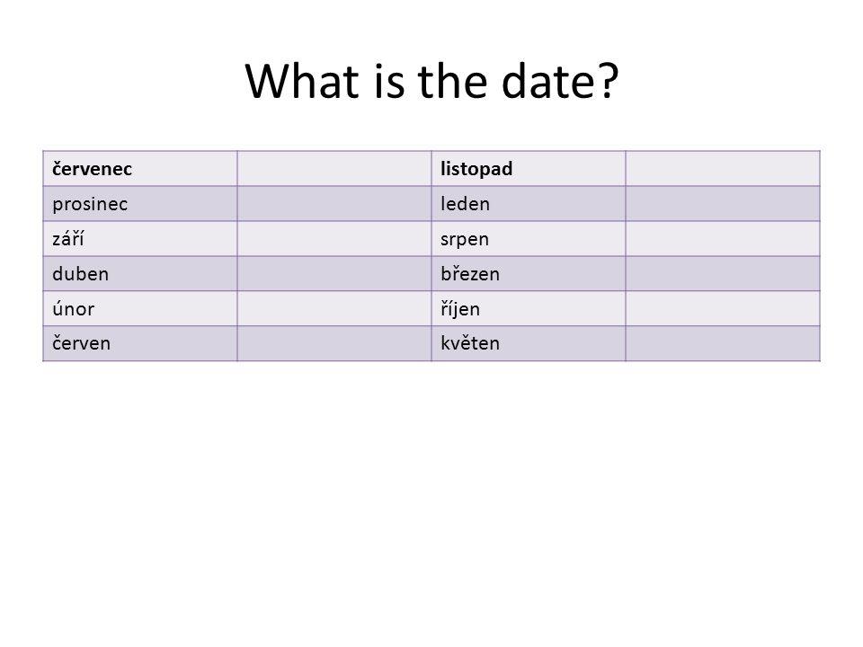 What is the date? červeneclistopad prosinecleden zářísrpen dubenbřezen únorříjen červenkvěten