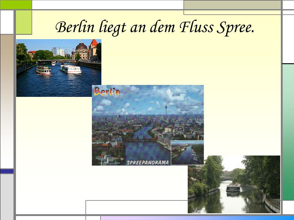 Berlin liegt an dem Fluss Spree.