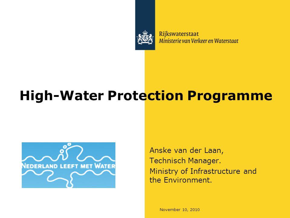 November 10, 2010 High-Water Protection Programme Anske van der Laan, Technisch Manager.