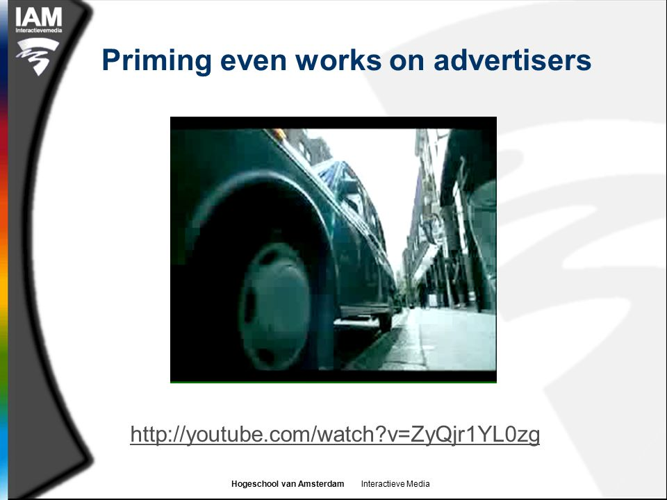 Hogeschool van Amsterdam Interactieve Media Priming even works on advertisers http://youtube.com/watch v=ZyQjr1YL0zg