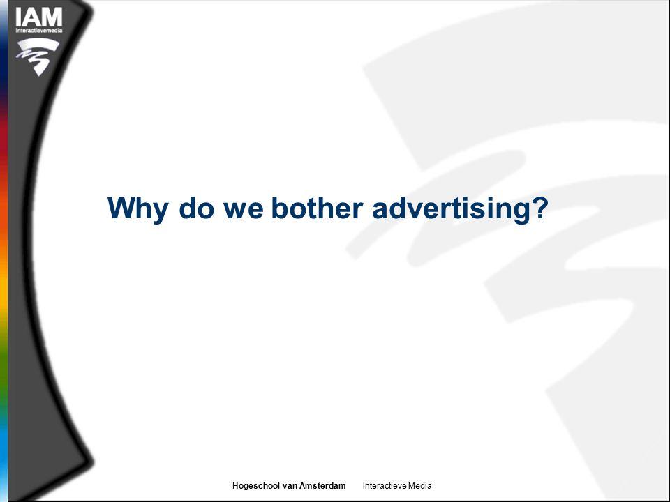Hogeschool van Amsterdam Interactieve Media Why do we bother advertising?