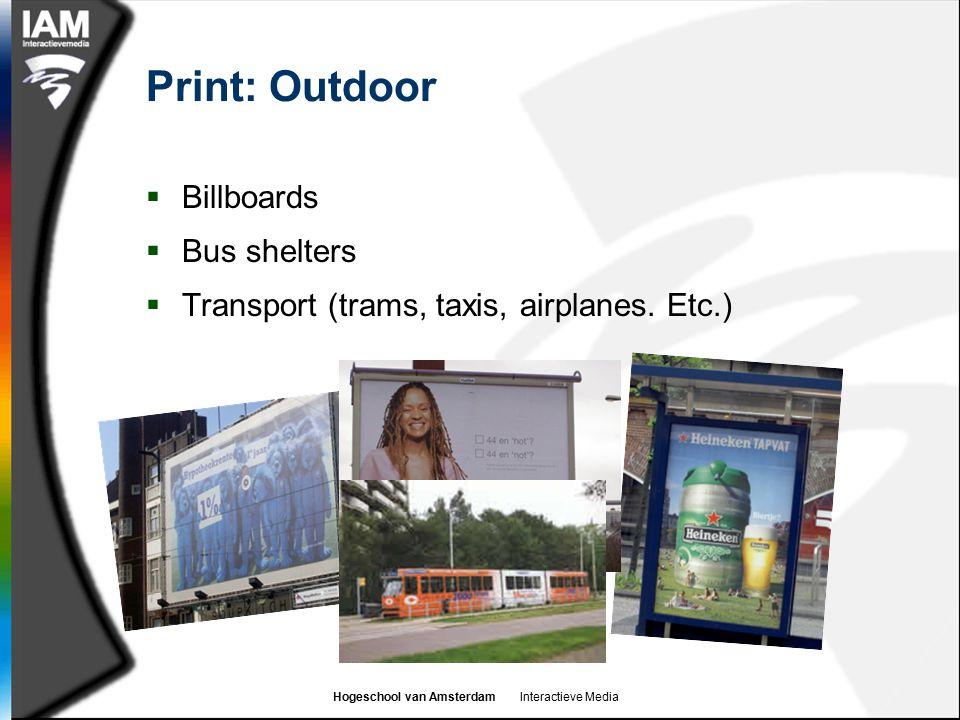 Hogeschool van Amsterdam Interactieve Media Print: Outdoor  Billboards  Bus shelters  Transport (trams, taxis, airplanes. Etc.)