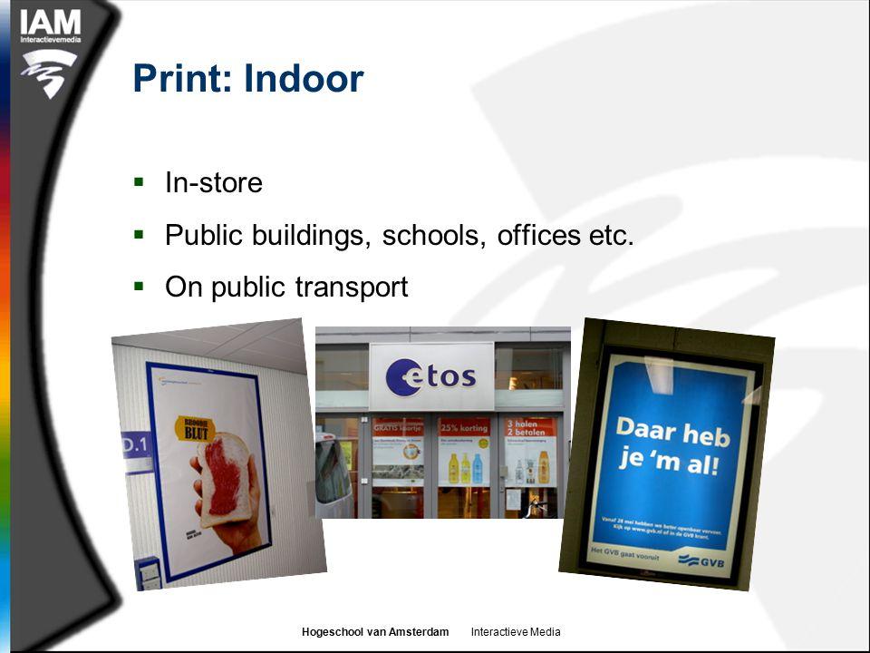 Hogeschool van Amsterdam Interactieve Media Print: Indoor  In-store  Public buildings, schools, offices etc.  On public transport