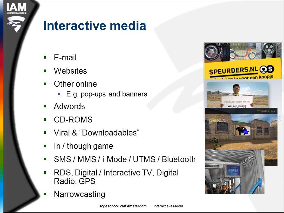 Hogeschool van Amsterdam Interactieve Media Interactive media  E-mail  Websites  Other online  E.g. pop-ups and banners  Adwords  CD-ROMS  Vira