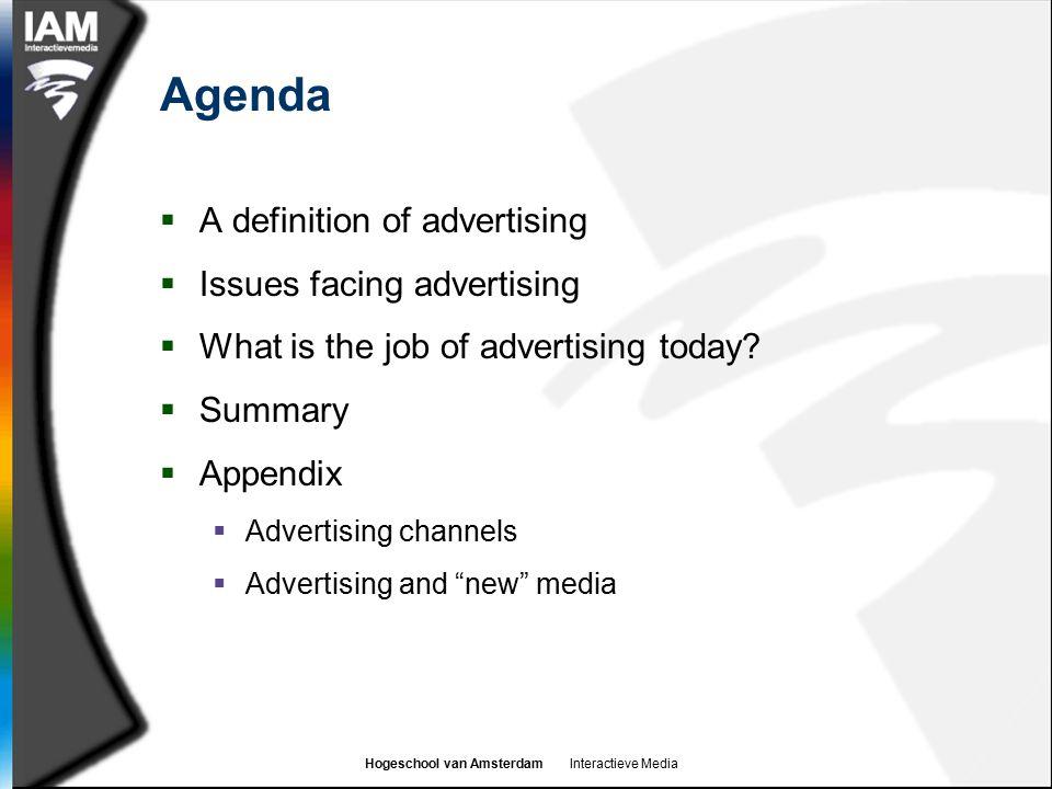 Hogeschool van Amsterdam Interactieve Media Agenda  A definition of advertising  Issues facing advertising  What is the job of advertising today? 