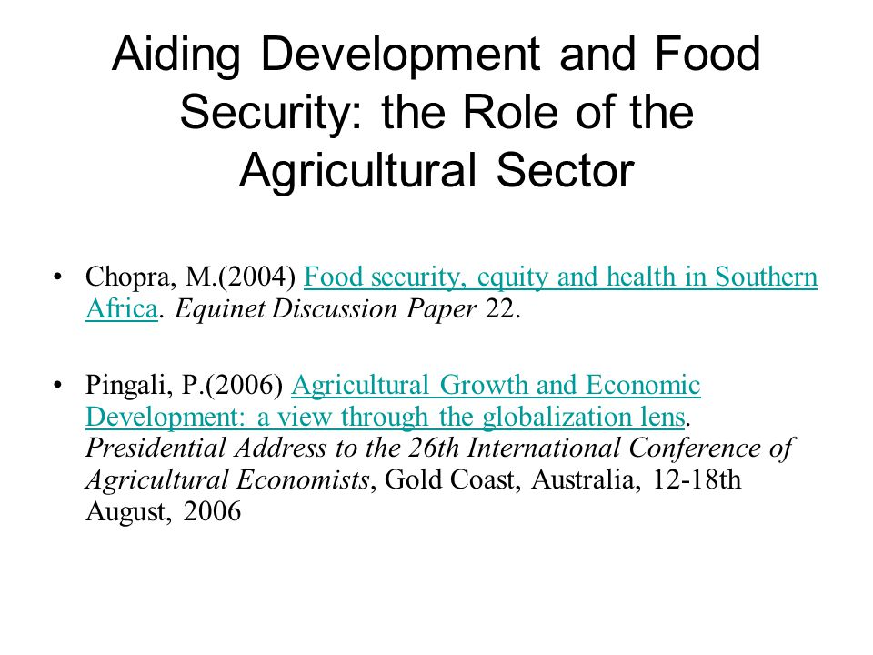Aiding Development and Food Security: the Role of the Agricultural Sector Chopra, M.(2004) Food security, equity and health in Southern Africa.