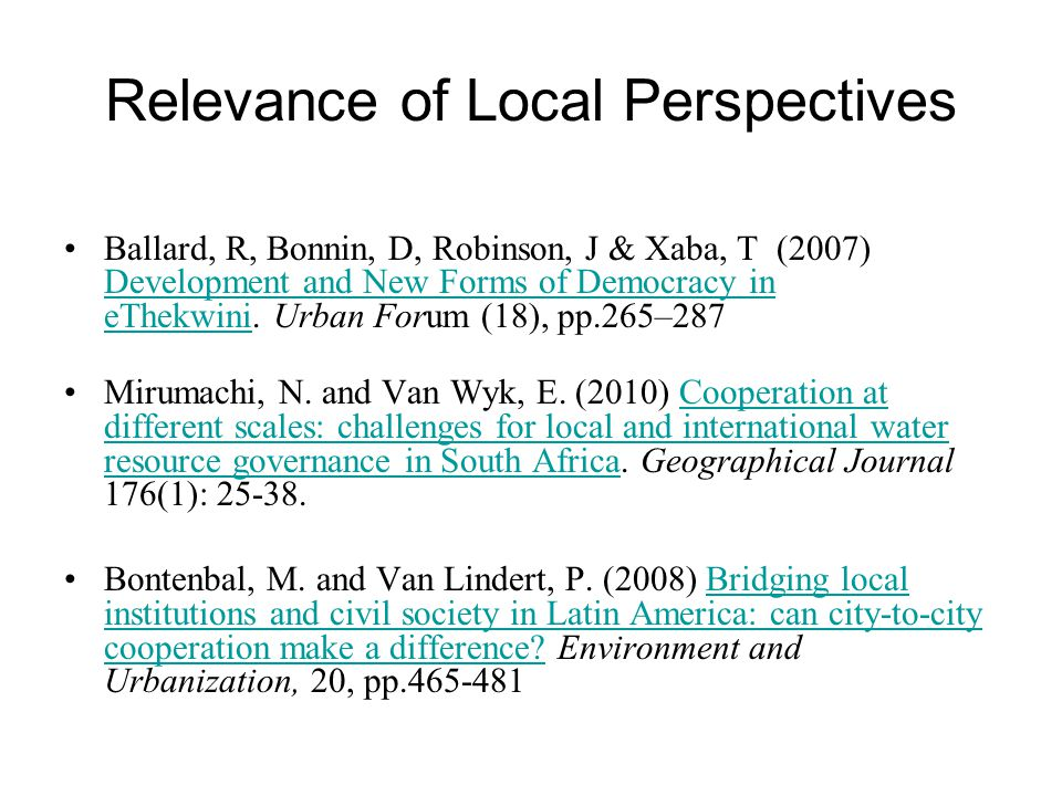 Relevance of Local Perspectives Ballard, R, Bonnin, D, Robinson, J & Xaba, T (2007) Development and New Forms of Democracy in eThekwini.