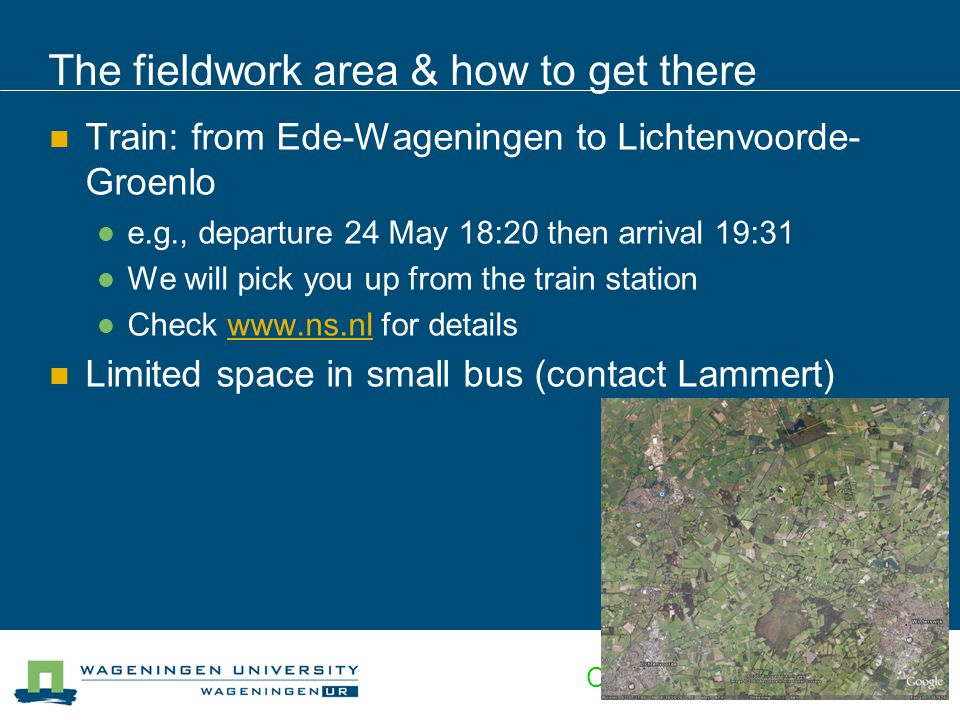 Centre for Geo-information The fieldwork area & how to get there Train: from Ede-Wageningen to Lichtenvoorde- Groenlo e.g., departure 24 May 18:20 the