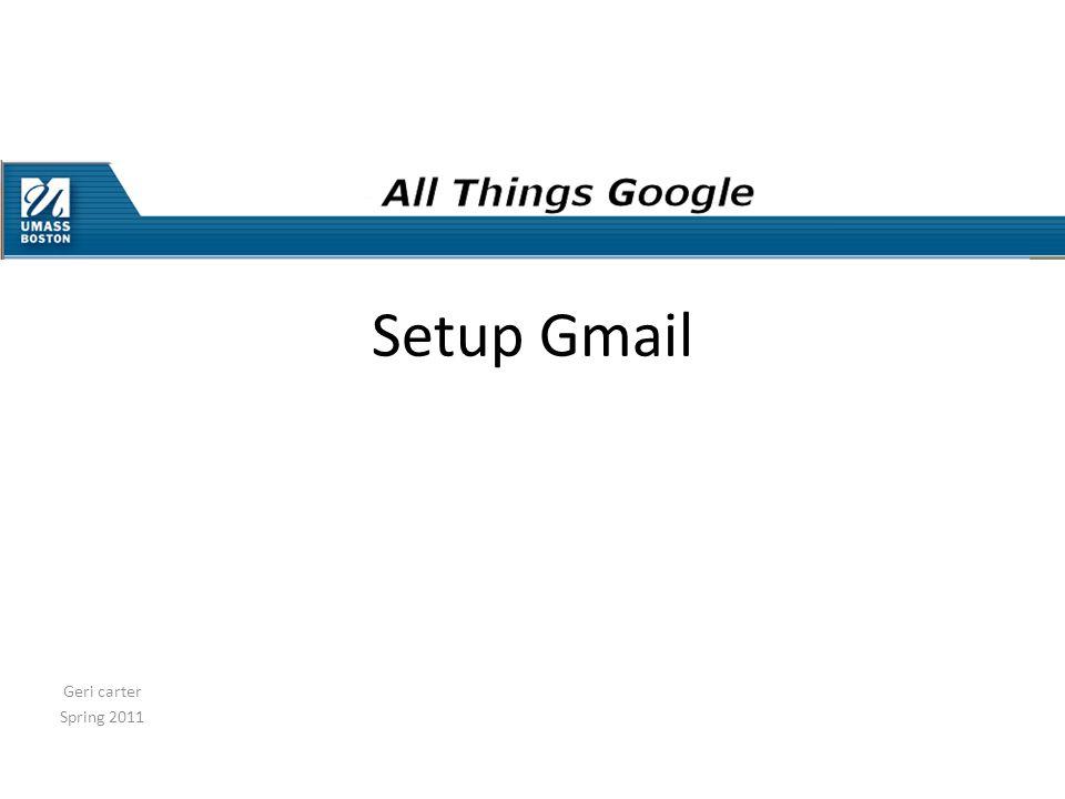 Geri carter Spring 2011 Setup Gmail
