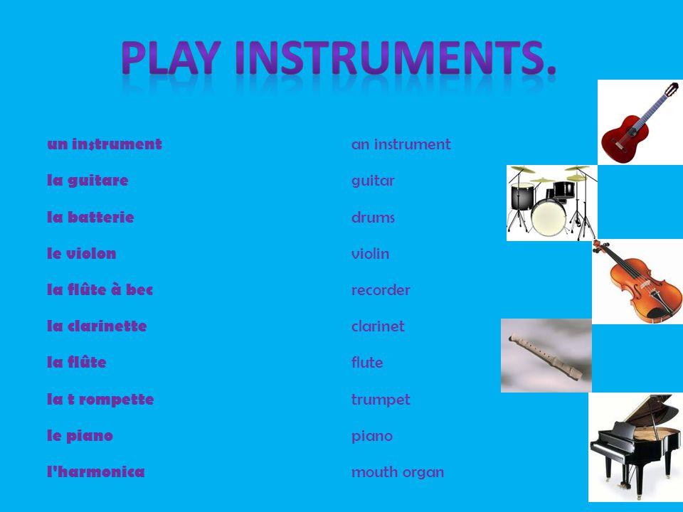 un instrument an instrument la guitare guitar la batterie drums le violon violin la flûte à bec recorder la clarinette clarinet la flûte flute la t rompette trumpet le piano piano l harmonica mouth organ