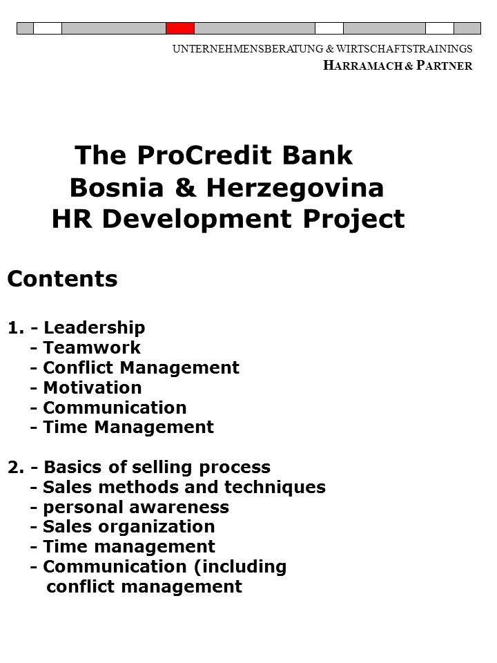 UNTERNEHMENSBERATUNG & WIRTSCHAFTSTRAININGS H ARRAMACH & P ARTNER The ProCredit Bank Bosnia & Herzegovina HR Development Project Contents 1.
