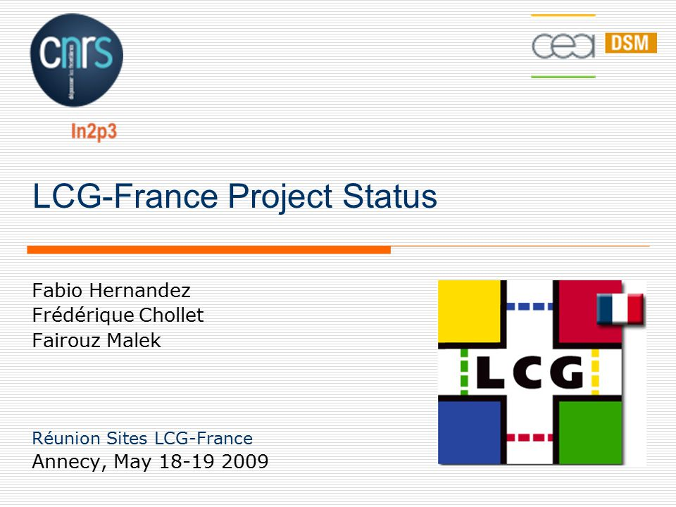 LCG-France Project Status Fabio Hernandez Frédérique Chollet Fairouz Malek Réunion Sites LCG-France Annecy, May 18-19 2009