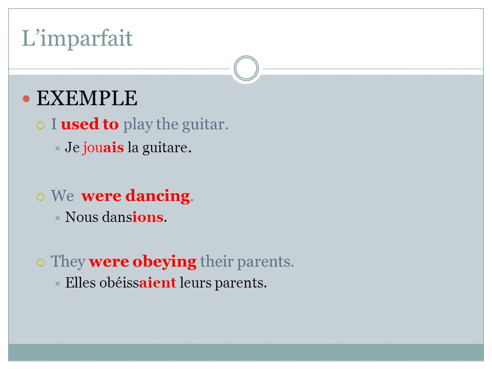 L'imparfait EXEMPLE  I used to play the guitar.  Je jouais la guitare.