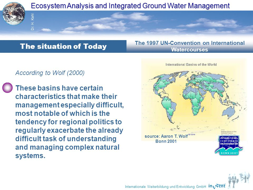 Ecosystem Analysis and Integrated Ground Water Management Dr. H. Kehl Internationale Weiterbildung und Entwicklung GmbH source: Aaron T. Wolf Bonn 200