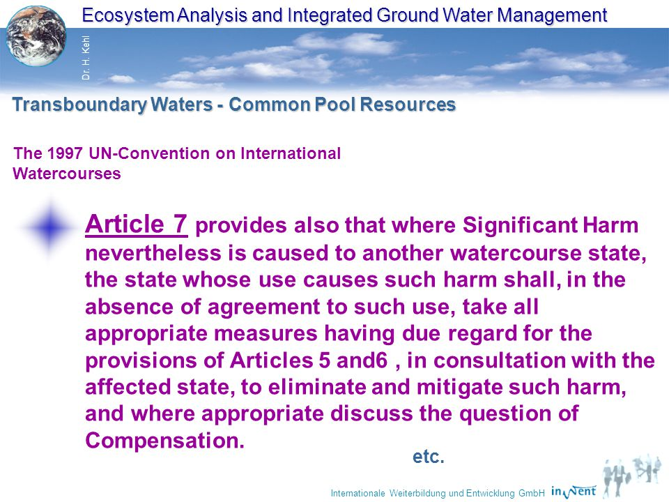 Ecosystem Analysis and Integrated Ground Water Management Dr. H. Kehl Internationale Weiterbildung und Entwicklung GmbH The 1997 UN-Convention on Inte