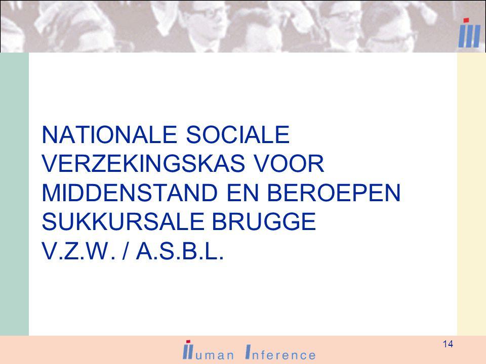 14 NATIONALE SOCIALE VERZEKINGSKAS VOOR MIDDENSTAND EN BEROEPEN SUKKURSALE BRUGGE V.Z.W. / A.S.B.L.