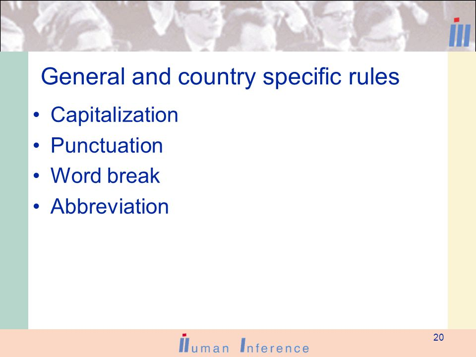 20 General and country specific rules Capitalization Punctuation Word break Abbreviation