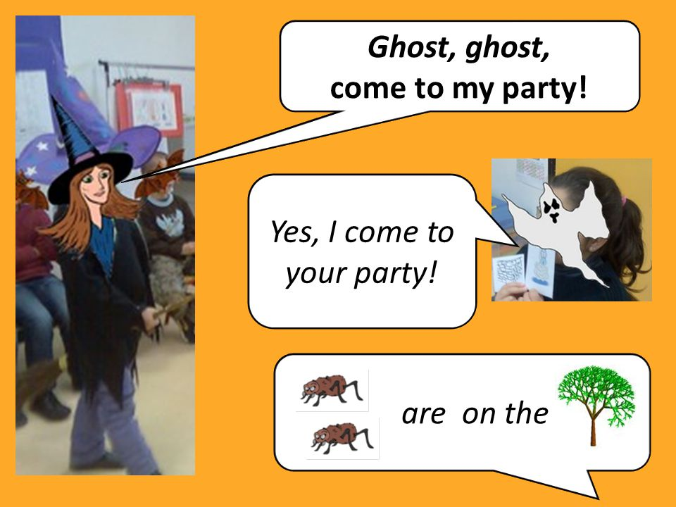 Ghost, ghost, come to my party! are on the Yes, I come to your party!