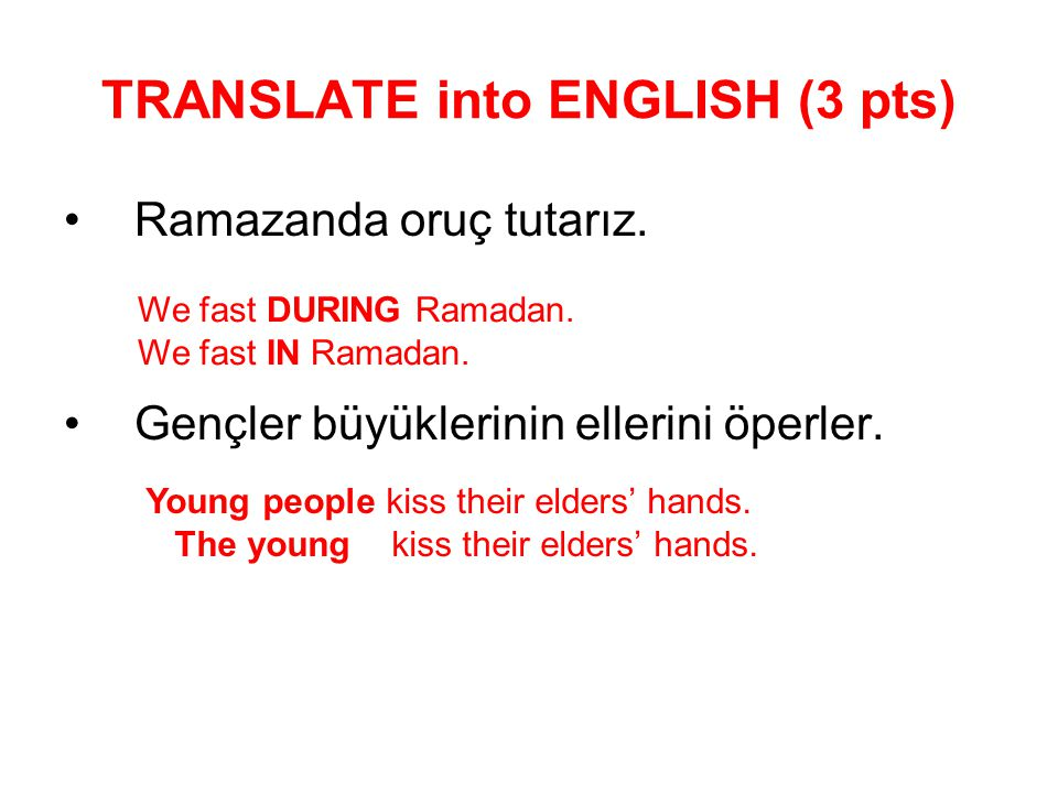 TRANSLATE into ENGLISH (3 pts) Ramazanda oruç tutarız.