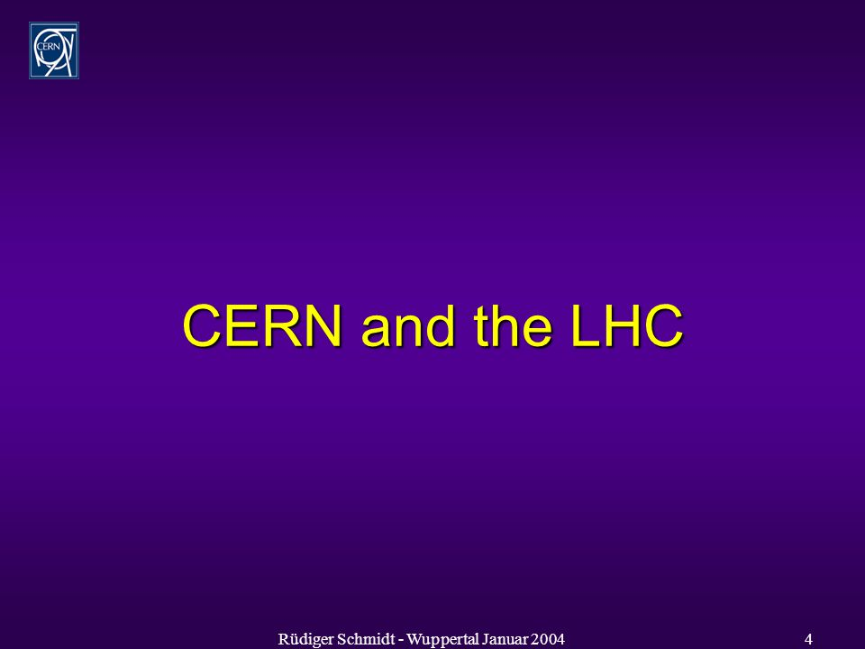 Rüdiger Schmidt - Wuppertal Januar CERN and the LHC