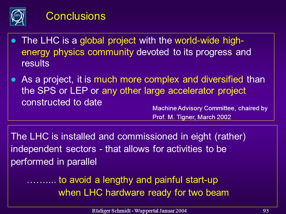 Rüdiger Schmidt - Wuppertal Januar Conclusions The LHC is installed and commissioned in eight (rather) independent sectors - that allows for activities to be performed in parallel ……....