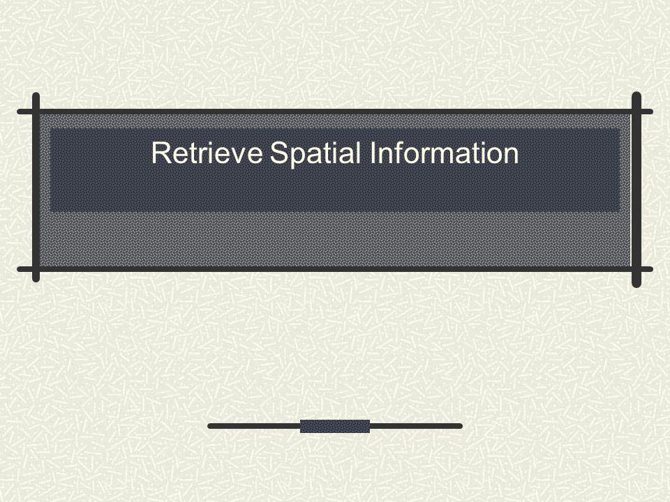 Retrieve Spatial Information