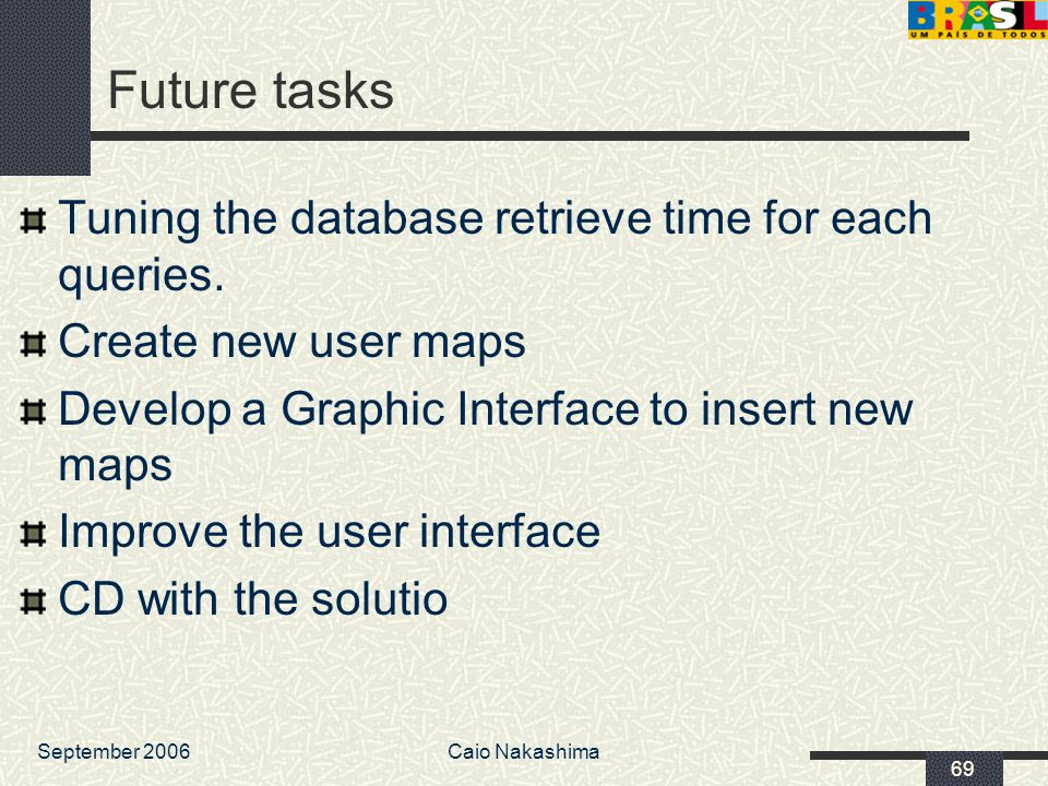 September 2006Caio Nakashima 69 Future tasks Tuning the database retrieve time for each queries.