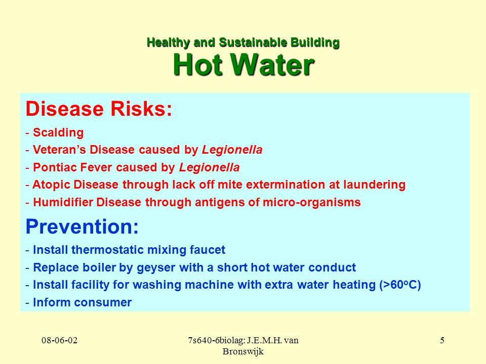 08-06-027s640-6biolag: J.E.M.H. van Bronswijk 5 Healthy and Sustainable Building Hot Water Disease Risks: - Scalding - Veteran's Disease caused by Leg