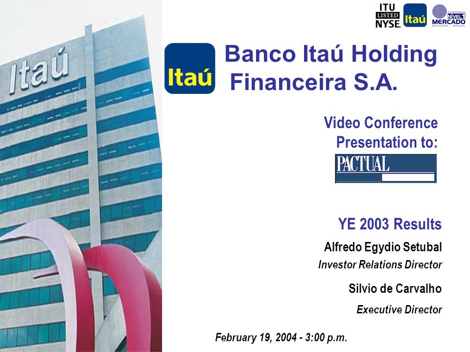Banco Itaú Holding Financeira S.A. YE 2003 Results February 19, 2004 - 3:00 p.m.