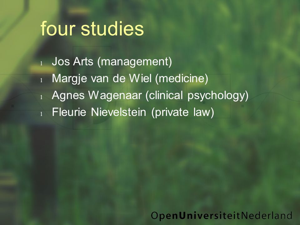 four studies l Jos Arts (management) l Margje van de Wiel (medicine) l Agnes Wagenaar (clinical psychology) l Fleurie Nievelstein (private law)