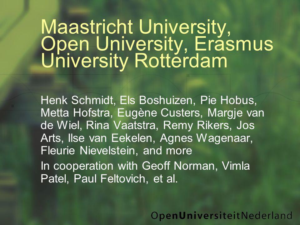 Maastricht University, Open University, Erasmus University Rotterdam Henk Schmidt, Els Boshuizen, Pie Hobus, Metta Hofstra, Eugène Custers, Margje van