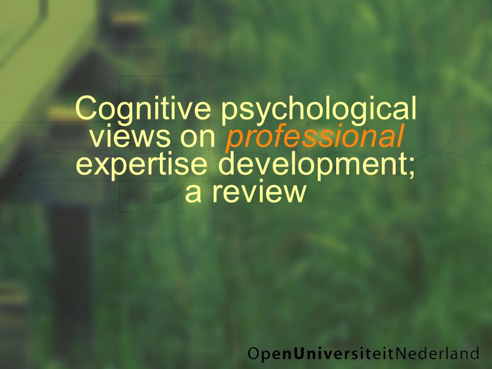Cognitive psychological views on professional expertise development; a review