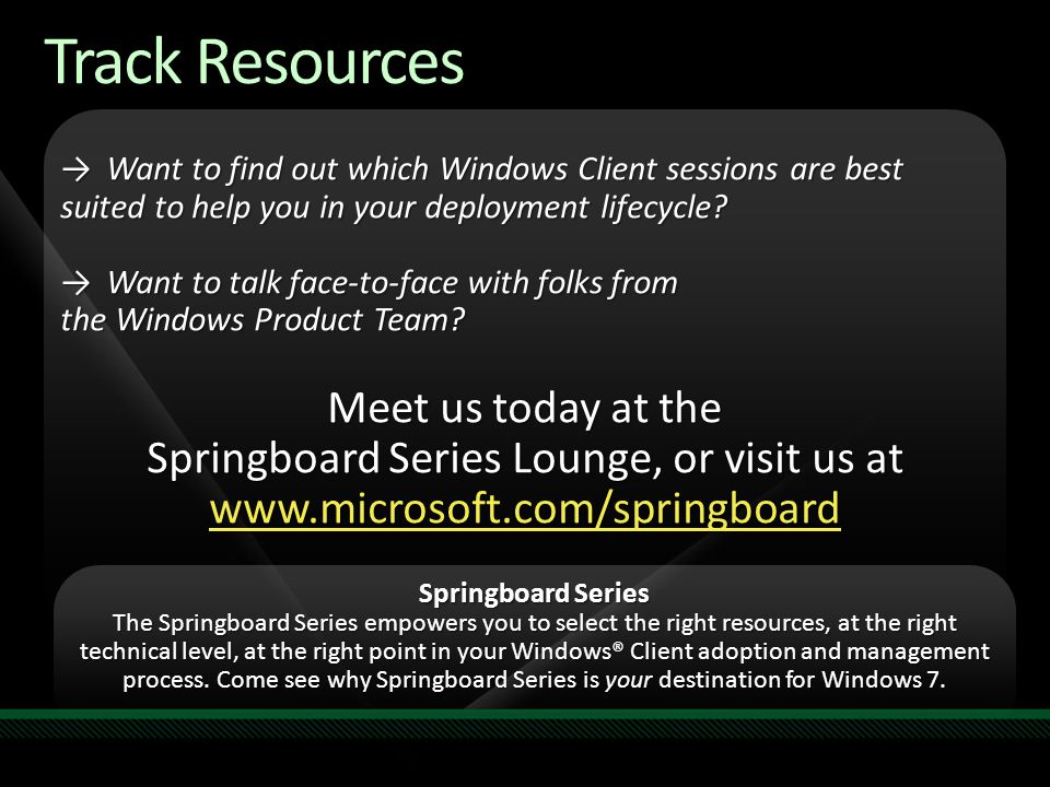 Track Resources →Want to find out which Windows Client sessions are best suited to help you in your deployment lifecycle? →Want to talk face-to-face w
