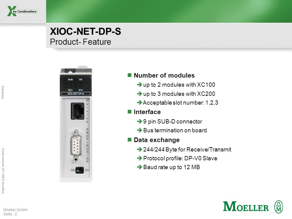Dateiname Schutzvermerk ISO 16016 beachten Moeller GmbH Seite - 2 XIOC-NET-DP-S Product- Feature Number of modules  up to 2 modules with XC100  up t