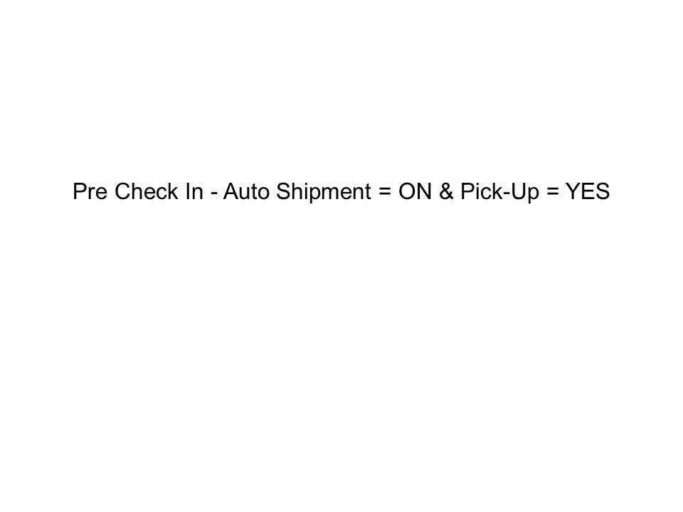 Pre Check In - Auto Shipment = ON & Pick-Up = YES Step 10 BUG: Pre shipment is sent before shipment is accepted Druk op [Enter].