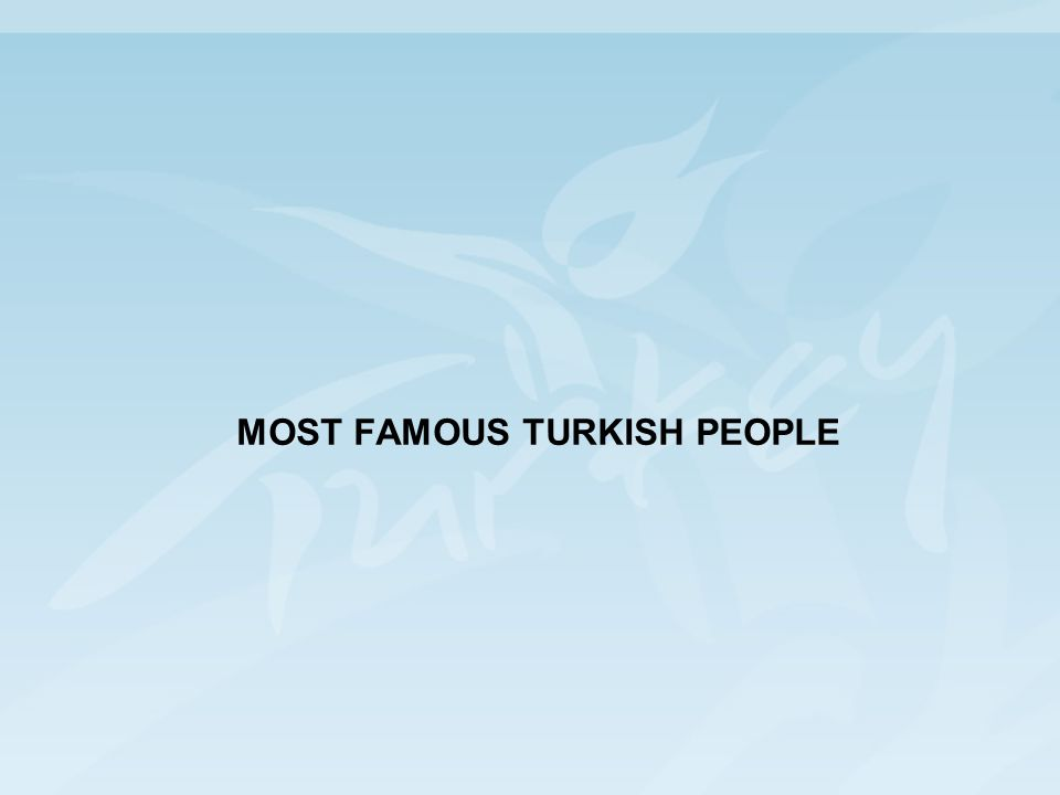 MOST FAMOUS TURKISH PEOPLE