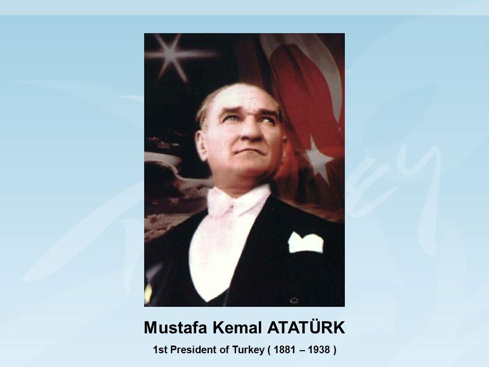 Mustafa Kemal ATATÜRK 1st President of Turkey ( 1881 – 1938 )