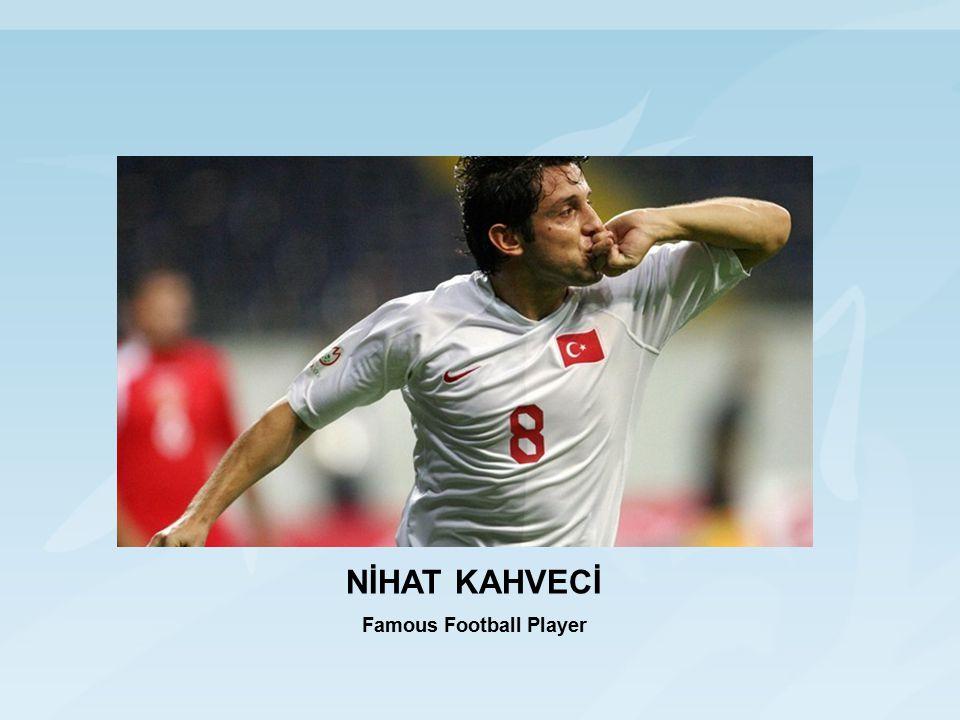 NİHAT KAHVECİ Famous Football Player