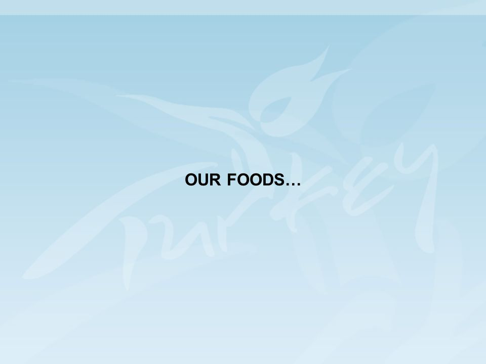 OUR FOODS…